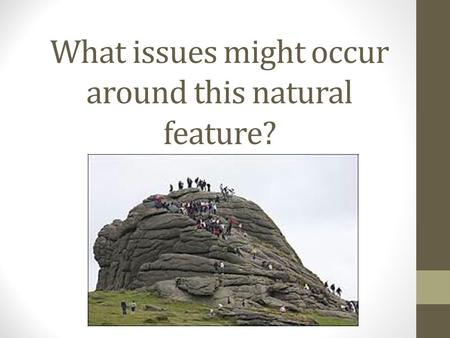 What issues might occur around this natural feature?