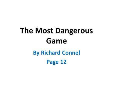 The Most Dangerous Game By Richard Connel Page 12.