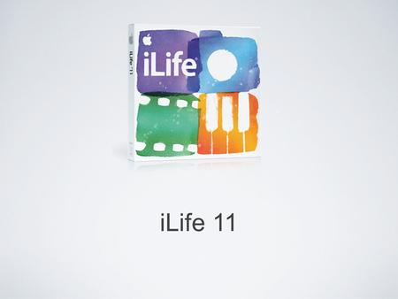 ILife 11. What's is iLife? A suite of applications bundled with every new Mac Updated periodically (not quite every year) Includes: