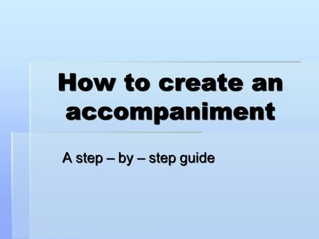 How to create an accompaniment A step – by – step guide.