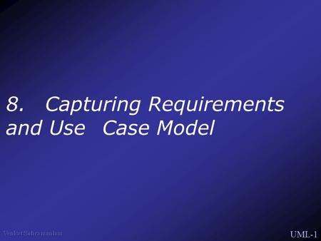 UML-1 8. Capturing Requirements and Use Case Model.