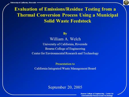 Bourns College of Engineering – Center for Environmental Research and Technology University of California, Riverside Evaluation of Emissions/Residue Testing.