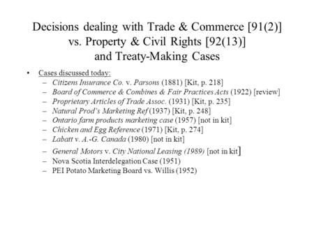 Decisions dealing with Trade & Commerce [91(2)] vs. Property & Civil Rights [92(13)] and Treaty-Making Cases Cases discussed today: –Citizens Insurance.