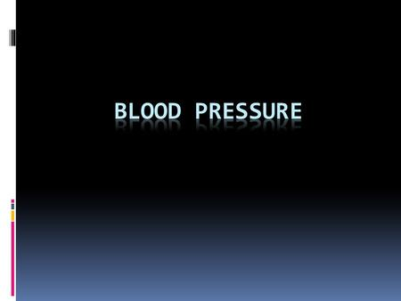  Blood pressure means the pressure exerted by blood on the wall of the arteries.  Unit of Measurement-----mmHg  Normal BP  Systolic-------120 (100—14ommHg)