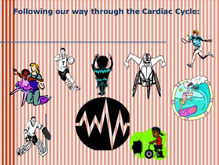 Following our way through the Cardiac Cycle:. Step by step…
