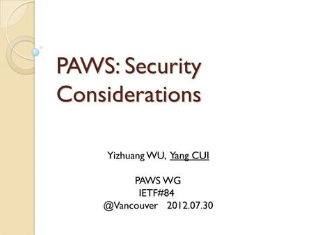 PAWS: Security Considerations Yizhuang WU, Yang CUI PAWS WG 2012.07.30.