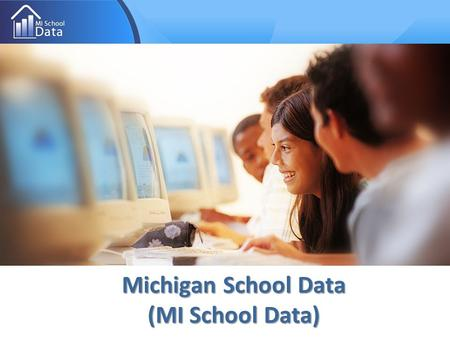 Michigan School Data (MI School Data). What is MI School Data? MI School Data is the web presence for district users, the public, researchers, etc. to.