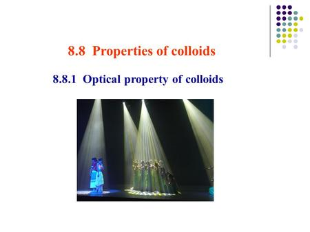 8.8 Properties of colloids 8.8.1 Optical property of colloids.