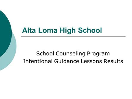 Alta Loma High School School Counseling Program Intentional Guidance Lessons Results.