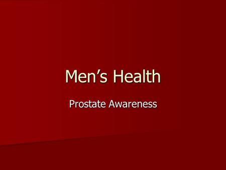 Men's Health Prostate Awareness. Prostate Where is it? Where is it? What is a prostate? What is a prostate? What's the issue? What's the issue?