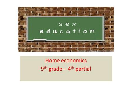 Home economics 9 th grade – 4 th partial. Sexual education is instruction on issues relating to human sexualityincluding:  human sexual anatomy  sexual.