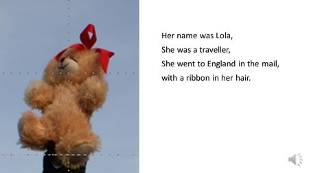 Her name was Lola, She was a traveller, She went to England in the mail, with a ribbon in her hair.