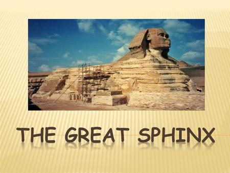  Sphinx were built to guard and protect pyramids and temples  It has the body of a lion and a head of a man believed to be the pharaoh.