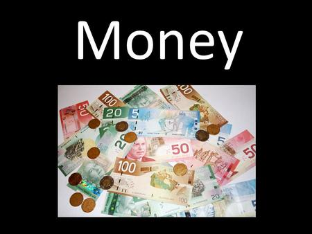 Money. How do you use Money? Money is something you use to buy something You can use money to buy goods and services You will give over money in order.