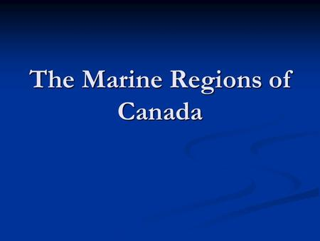 The Marine Regions of Canada. The Atlantic Marine Landforms Large southern shelf areas (Grand Banks, Soctian Shelf) as well as the Northwest Atlantic.