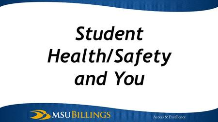 Student Health/Safety and You. Introductions and Background Kathy Kotecki, Interim Dean of Students – 20 years of higher education experience MSUB institutional.