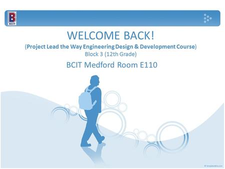 WELCOME BACK! (Project Lead the Way Engineering Design & Development Course) Block 3 (12th Grade) BCIT Medford Room E110.