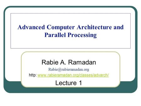 Advanced Computer Architecture and Parallel Processing Rabie A. Ramadan http: