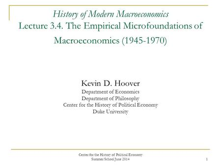 Center for the History of Political Economy Summer School June 2014 1 History of Modern Macroeconomics Lecture 3.4. The Empirical Microfoundations of Macroeconomics.