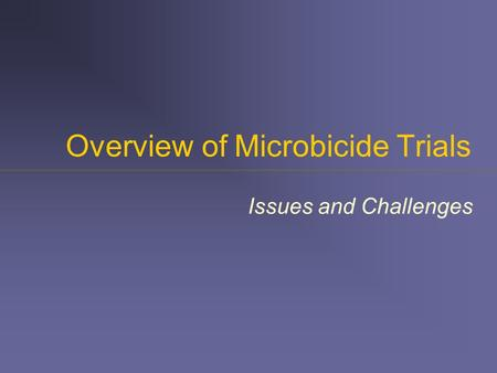 Overview of Microbicide Trials Issues and Challenges.