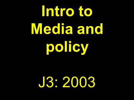 Intro to Media and policy J3: 2003. Coming up in this lecture: Course requirements Course outcomes Course outline Policy issues for research project Summing.