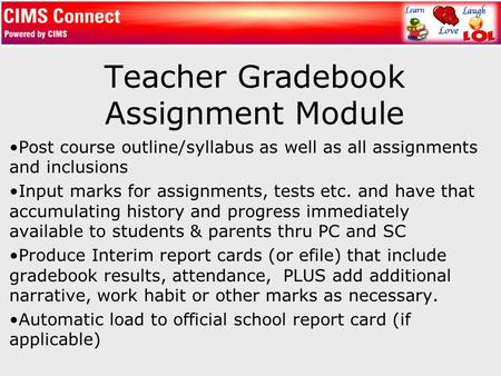 Teacher Gradebook Assignment Module Post course outline/syllabus as well as all assignments and inclusions Input marks for assignments, tests etc. and.