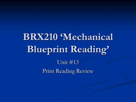 BRX210 'Mechanical Blueprint Reading' Unit #13 Print Reading Review.