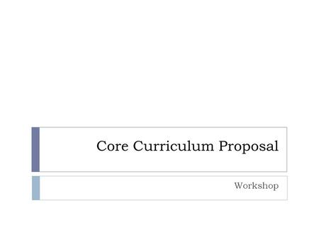 Core Curriculum Proposal Workshop. Overview  Defining Assessment  Steps in Assessment  Time to Practice Developing an Assessment Plan  Q&A and Wrap.