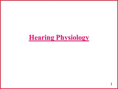 1 Hearing Physiology. 2 Auditory Physiology Sense organ that responds to sound vibrations over a frequency range of 16-20,000 Hz Middle ear- Mechanical.