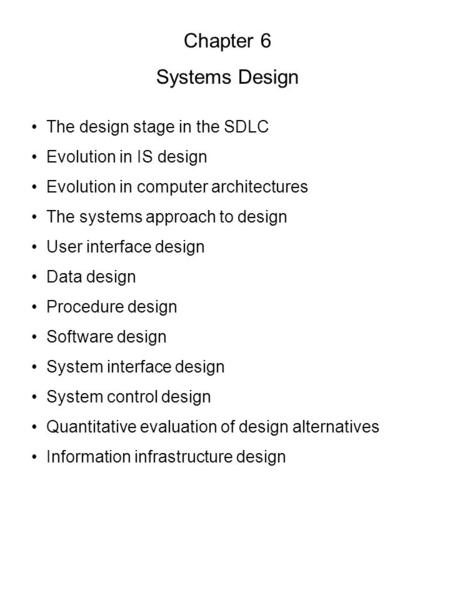 Chapter 6 Systems Design The design stage in the SDLC Evolution in IS design Evolution in computer architectures The systems approach to design User interface.