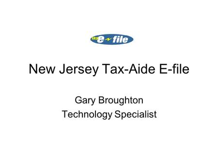 New Jersey Tax-Aide E-file Gary Broughton Technology Specialist.