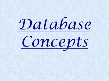 Database Concepts. Data :Collection of facts in raw form. Information : Organized and Processed data is information. Database : A Collection of data files.