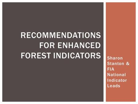 Sharon Stanton & FIA National Indicator Leads RECOMMENDATIONS FOR ENHANCED FOREST INDICATORS.