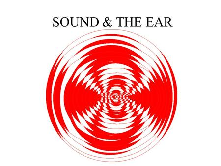 SOUND & THE EAR. Anthony J Greene2 Sound and the Ear 1.Sound Waves A.Frequency: Pitch, Pure Tone. B.Intensity C.Complex Waves and Harmonic Frequencies.