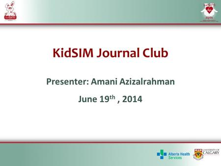 KidSIM Journal Club Presenter: Amani Azizalrahman June 19 th, 2014.