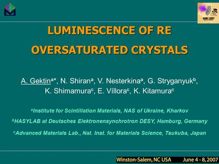 LUMINESCENCE OF RE OVERSATURATED CRYSTALS A. Gektin a *, N. Shiran a, V. Nesterkina a, G. Stryganyuk b, K. Shimamura c, E. Víllora c, K. Kitamura c a Institute.