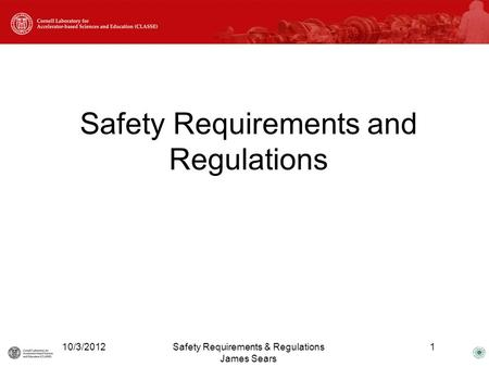 Safety Requirements and Regulations 10/3/20121Safety Requirements & Regulations James Sears.