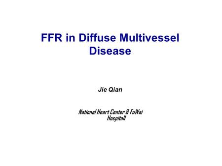 Jie Qian National Heart Center & FuWai Hospitall FFR in Diffuse Multivessel Disease.