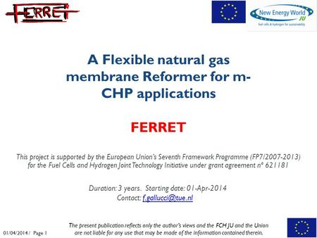 01/04/2014 / Page 1 (Disclosure or reproduction without prior permission of FERRET is prohibited). A Flexible natural gas membrane Reformer for m- CHP.