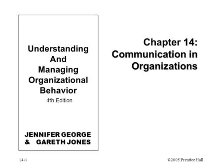 14-1©2005 Prentice Hall 14: Communication in Organizations Chapter 14: Communication in Organizations Understanding And Managing Organizational Behavior.