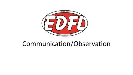 Communication/Observation. Introduction – Communication The field umpire is required to be able to communicate clearly, utilising voice, whistle and signals.
