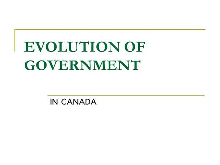 EVOLUTION OF GOVERNMENT IN CANADA. Taxation without representation (1760's) In Britain only male landowners could vote  This was about 10% of the people.