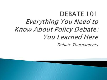 Debate Tournaments.  Competitive High School Debate involves preparing for, and attending Tournaments, where you will debate against teams from other.