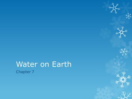 Water on Earth Chapter 7. Vocabulary  The vocabulary for chapter 7 has already been placed on Edmodo. Remember that studying in advance for an assessment.