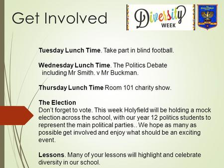 Get Involved Tuesday Lunch Time. Take part in blind football. Wednesday Lunch Time. The Politics Debate including Mr Smith. v Mr Buckman. Thursday Lunch.
