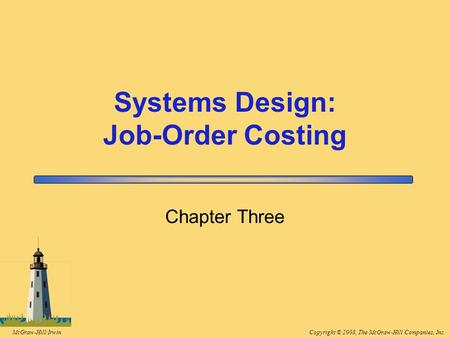 Copyright © 2008, The McGraw-Hill Companies, Inc.McGraw-Hill/Irwin Chapter Three Systems Design: Job-Order Costing.