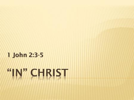 1 John 2:3-5.  Will discuss spiritual benefits Obtained in Christ  Who is in – who is out  How to get INTO Christ 2.