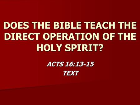 DOES THE BIBLE TEACH THE DIRECT OPERATION OF THE HOLY SPIRIT? ACTS 16:13-15 TEXT.