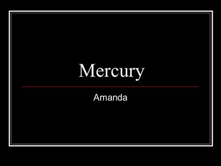 Mercury Amanda. My Planet Distance from the sun58 million km Length of Year88 Earth days Average Orbital Speed5,865 days Diameter4,876 km Mass or weight3.30.