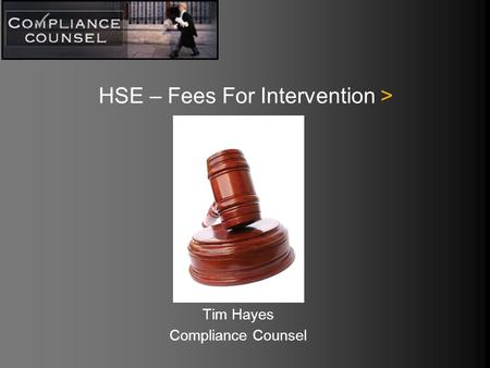 HSE – Fees For Intervention > Tim Hayes Compliance Counsel.